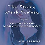 The Strong Witch Society: The Diary of Mary Bliss Parsons, Book 1 | D.H. Parsons