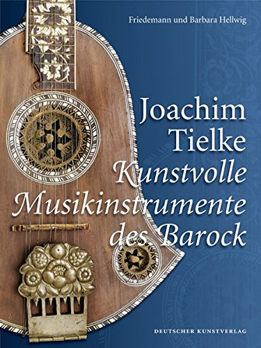 Joachim Tielke: Kunstvolle Musikinstrumente des Barock