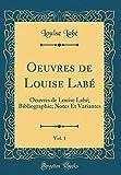 Oeuvres de Louise Labé, Vol. 1: Oeuvres de Louise Labé; Bibliographie; Notes Et Variantes (Classic Reprint)