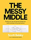 img - for The Messy Middle: Finding Your Way Through the Hardest and Most Crucial Part of Any Bold Venture book / textbook / text book