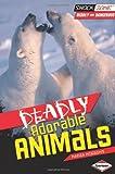Deadliest Adorable Animals, Nadia Higgins, 1467705985