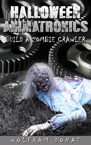 [Halloween Animatronics: Build a Zombie Crawler] (Halloween Animatronics)