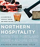 Northern Hospitality with The Portland Hunt + Alpine Club: A Celebration of Cocktails, Cooking, and Coming Together