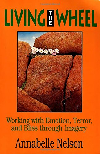Living The Wheel: Working with Emotion, Terror and Bliss through Imagery