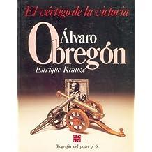 Alvaro Obregon El Vertigo De La Victoria: Alvaro Obregón, el vértigo de la victoria