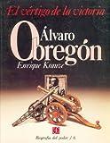 Biografía del Poder - Alvaro Obregón, el Vértigo de la Victoria, Enrique Krauze, 968162291X