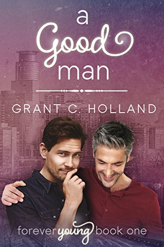 A Good Man: Forever Young, Book 1 (Name Something Men Fear About Getting Older)