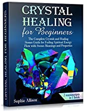 Crystal Healing for Beginners: The Complete Crystals and Healing Stones Guide for Feeling Spiritual Energy Flow with Stones Meanings and Properties.(chakra healing rocks, energy protection crystals)