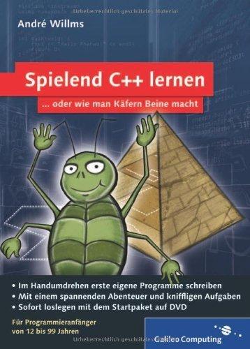Spielend C++ lernen: Für Programmieranfänger von 12 bis 99 Jahren: Für Programmieranfänger von 12 - 99 Jahren (Galileo Computing) von Willms. André (2009) Taschenbuch