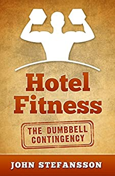Hotel Fitness: The Dumbbell Contingency by [Stefansson, John]