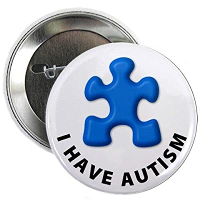 I HAVE AUTISM Pinback Button Badge
