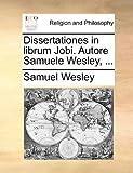 Dissertationes in Librum Jobi Autore Samuele Wesley, Samuel Wesley, 1170146678