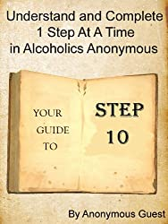12 Steps of AA - Step 10 - Understand and Complete One Step At A Time in Recovery with Alcoholics Anonymous (English Edition)