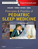 Principles and Practice of Pediatric Sleep Medicine : Expert Consult - Online and Print, Sheldon, Stephen H. and Kryger, Meir H., 1455703184
