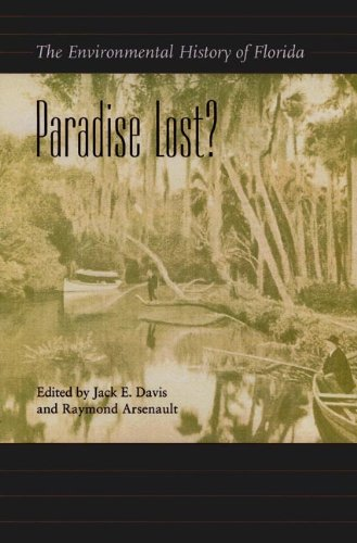 Paradise Lost?: The Environmental History of Florida (Florida History and Culture)
