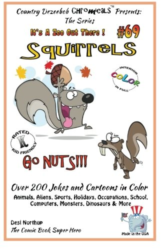 Read Online Squirrels Go Nuts - Over 200 Jokes + Cartoons - Animals, Aliens, Sports, Holidays, Occupations, School, Computers, Monsters, Dinosaurs & More – in ... COLOR (It's a Zoo Out There !) (Volume 69) PDF