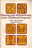 Planning and Administering Early Childhood Programs, Celia A. Decker and John R. Decker, 067508623X