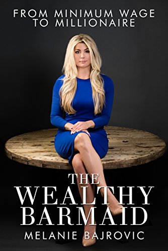 Download for free The Wealthy Barmaid: From Minimum Wage to Millionaire