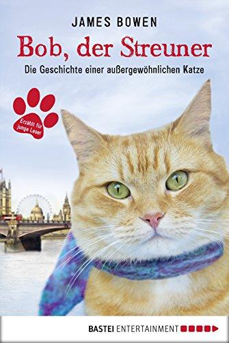 bob-der-streuner-die-geschichte-einer-aussergewohnlichen-katze-james-bowen-bucher-1-german-edition