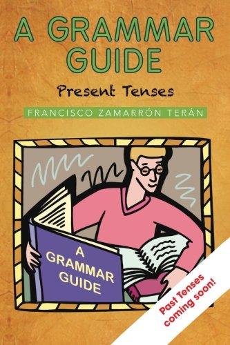 A Grammar Guide: Present Tenses and Dictionary (Spanish Edition) [Francisco Zamarron Teran] (Tapa Blanda)