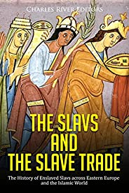The Slavs and the Slave Trade: The History of Enslaved Slavs across Eastern Europe and the Islamic World (Engl
