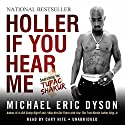 Holler If You Hear Me: Searching for Tupac Shakur Audiobook by Michael Eric Dyson Narrated by Cary Hite