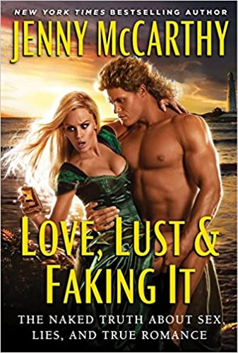 Love, Lust & Faking It: The Naked Truth About Sex, Lies, and True