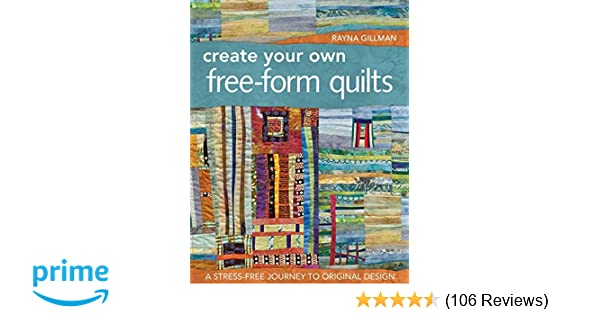 Create Your Own FreeForm Quilts A StressFree Journey To Original - Create your own order form free