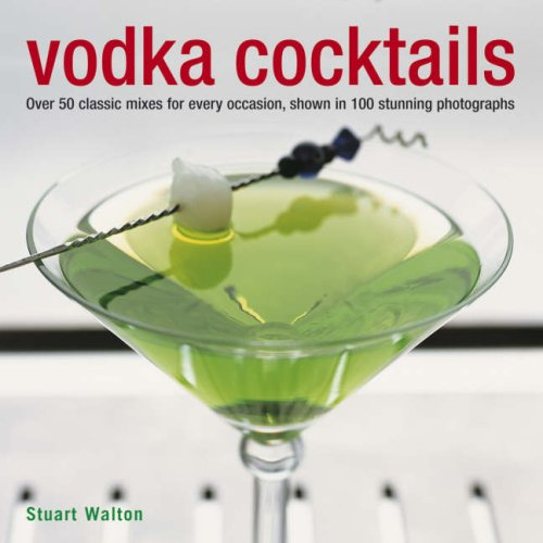 Read Online Vodka Cocktails: Over 50 classic mixes for every occasion, shown in 100 stunning photographs ebook