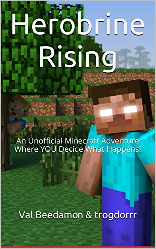 Herobrine Rising: An Unofficial Minecraft Adventure Where YOU Decide What Happens!