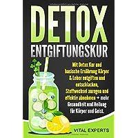 DETOX Entgiftungskur: Mit Detox Kur und basische Ernährung Körper & Leber entgiften und entschlacken, Stoffwechsel anregen und effektiv abnehmen + mehr Gesundheit und Heilung für Körper und Geist