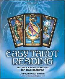Easy Tarot Reading The Process Revealed In Ten True Readings Ellershaw Josephine 9780738721378 Amazon Com Books