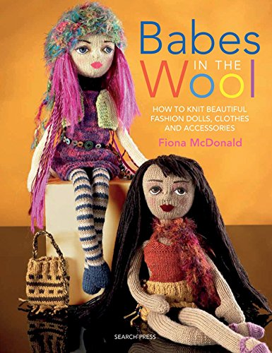 Babes in the Wool: How to Knit Beautiful Fashion Dolls, Clothes & Accessories