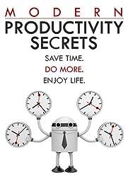Modern Productivity Secrets: Save Time. Do More. Enjoy Life. (English Edition)
