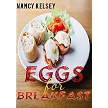 Eggs for Breakfast: Best 50 Most Healthy & Delicious Egg Breakfast Recipes (Easy Breakfast Recipes, Breakfast Recipes, Eggs Cookbook, Everyday Recipes)