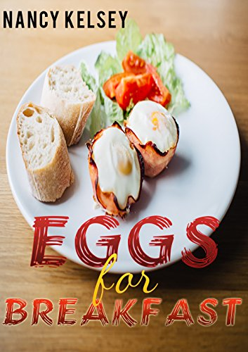 Eggs for Breakfast: Best 50 Most Healthy & Delicious Egg Breakfast Recipes (Easy Breakfast Recipes, Breakfast Recipes, Eggs Cookbook, Everyday Recipes) by [Kelsey, Nancy]