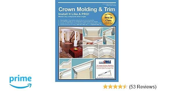 Crown Molding & Trim: Install It Like a PRO!: Wayne Drake