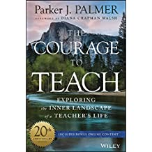 The Courage to Teach: Exploring the Inner Landscape of a Teacher's Life, 20th Anniversary Edition