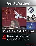 PHOTOKOLLEGIUM 4: Theorie und Grundlagen der digitalen Fotografie