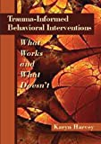 img - for Trauma-Informed Behavioral Interventions: What Works and What Doesn't book / textbook / text book