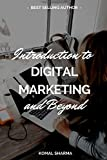Introduction To Digital Marketing And Beyond: Master Digital Marketing & Grow Your Business: SEO,Social Media Marketing, Google Analytics & More