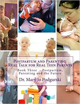 Real Parents Real Talk About Kids And >> Postpartum And Parenting Real Talk For Real Teen Parents Book