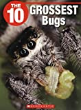 The 10 Grossest Bugs, Angie Littlefield and Jennifer Littlefield, 1554484626
