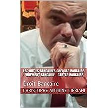 Les outils bancaires Chèques Bancaire – Virement Bancaire - Cartes Bancaire: Droit Bancaire (LECIPRIANI t. 10) (French Edition)