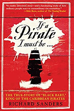 """If a Pirate I Must Be: The True Story of Black Bart, """"King of the Caribbean Pirates"""""""
