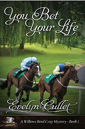 You Bet Your Life: A Willows Bend Cozy Mystery - Book 1 (The Willows Bend Cozy Mysteries) by [Cullet, Evelyn]
