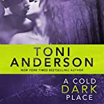 A Cold Dark Place : Cold Justice, Book 1 | Toni Anderson