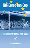 img - for The European Cup: The Greatest Teams, 1956-2013 by Rab MacWilliam (2014-01-30) book / textbook / text book