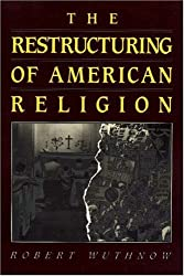 The Restructuring of American Religion: Society and Faith since World War II (Studies in Church and State)