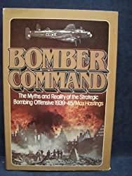 Bomber Command: The Myths and Reality of the Strategic Bombing Offensive, 1939-45